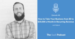 How to Take Your Business from $0 to $30,000 a Month in Recurring Revenue - with Josh Pigford