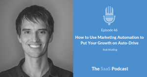 How to Use Marketing Automation to Put Your Growth on Auto-Drive - with Rob Walling