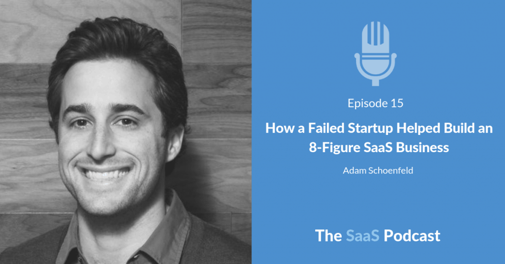 How a Failed Startup Helped Build an 8-Figure SaaS Business - with Adam Schoenfeld