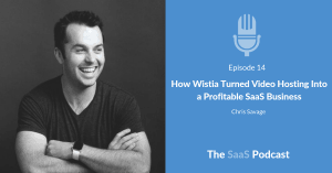 How Wistia Turned Video Hosting Into a Profitable SaaS Business - with Chris Savage
