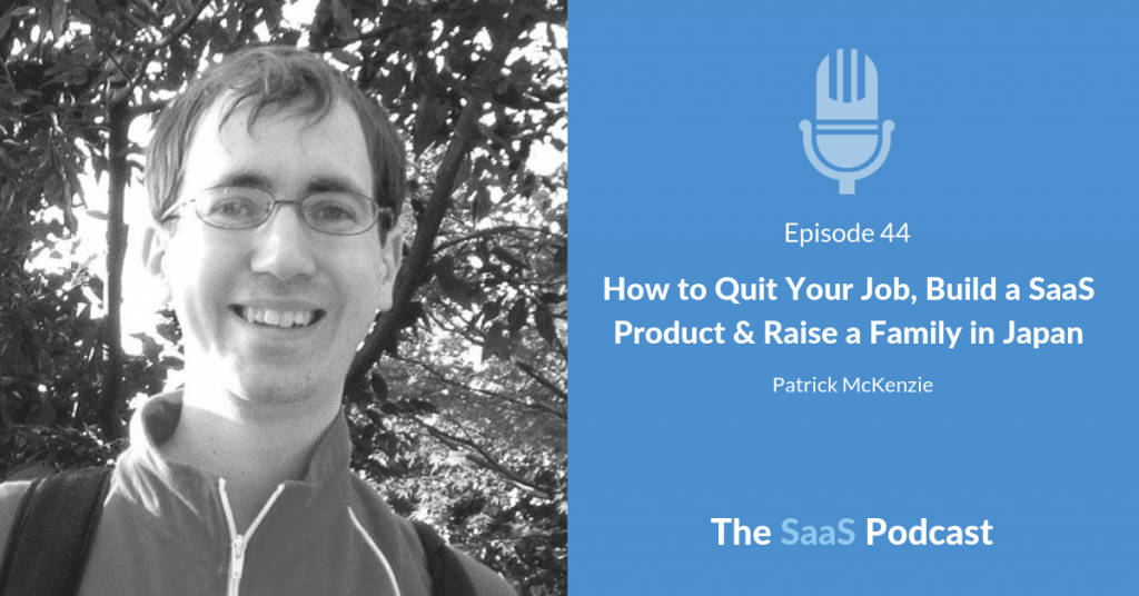 How to Quit Your Job, Build a SaaS Product & Raise a Family in Japan - with Patrick McKenzie