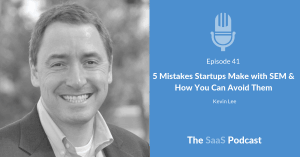 5 Mistakes Startups Make with SEM & How You Can Avoid Them - with Kevin Lee