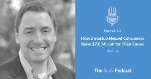 How a Startup Helped Consumers Raise $7.8 Million for Their Cause - with Kevin Lee