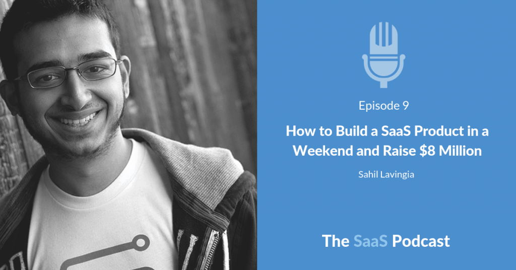 How to Build a SaaS Product in a Weekend and Raise $8 Million - with Sahil Lavingia