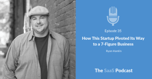 How This Startup Pivoted Its Way to a 7-Figure Business - with Ryan Hamlin