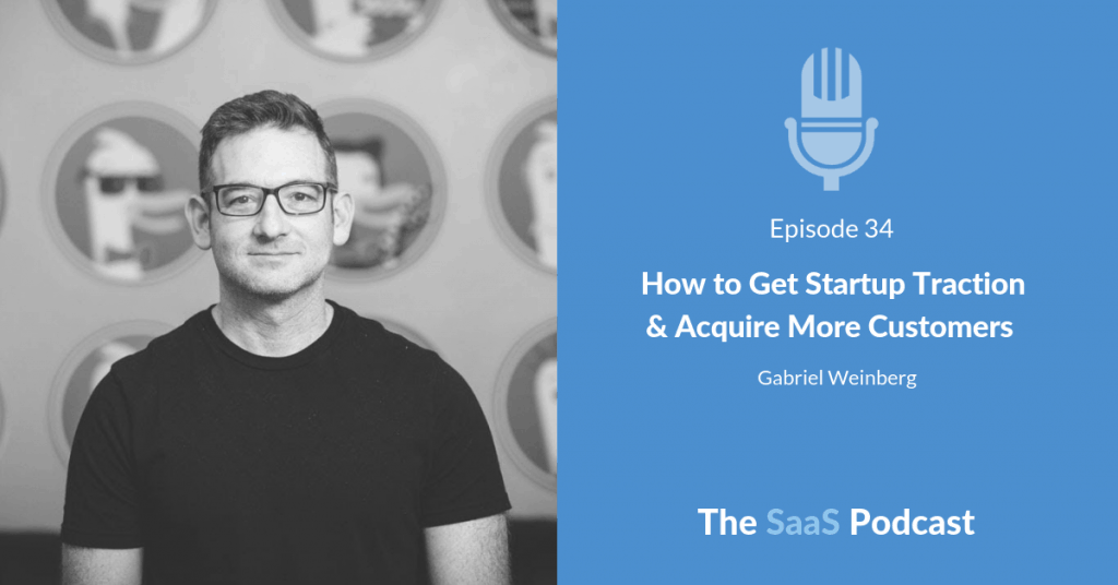 How to Get Startup Traction & Acquire More Customers - with Gabriel Weinberg