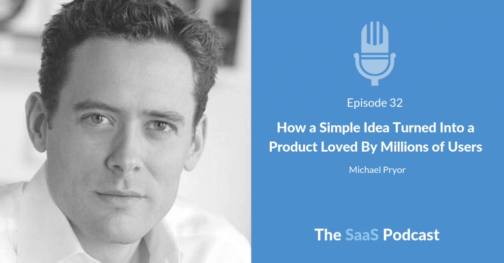 How a Simple Idea Turned Into a Product Loved By Millions of Users - with Michael Pryor