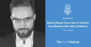 Startup Master Class: How to Validate Your Business Idea with Confidence - with Trevor Owens