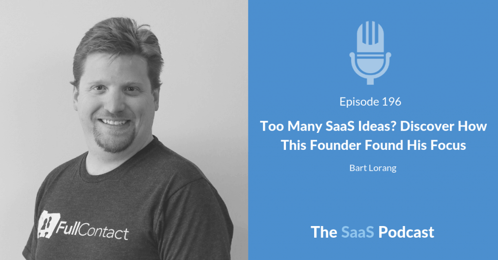Too Many SaaS Ideas? Discover How This Founder Found His Focus – with Bart Lorang