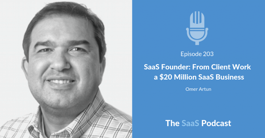 SaaS Founder: From Client Work to a $20 Million SaaS Business - with Omer Artun