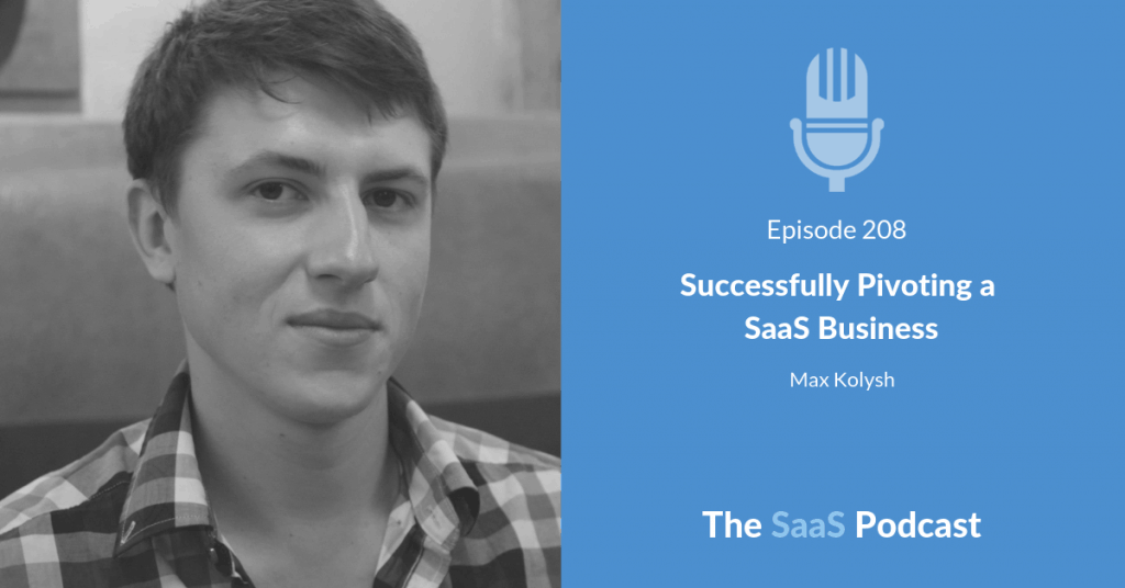 Successfully Pivoting a SaaS Business - Max Kolysh