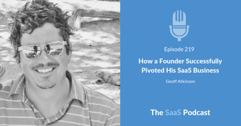 How a Founder Successfully Pivoted His SaaS Business with Geoff Atkinson